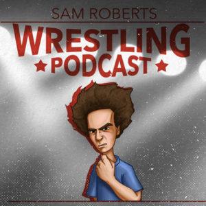 Sam Roberts Wrestling Podcast